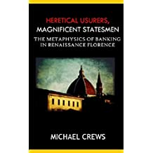 Heretical Usurers, Magnificent Statesmen: The Metaphysics of Banking in Renaissance Florence