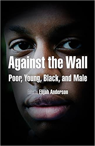Against the Wall: Poor, Young, Black, and Male (The City in the Twenty-First Century)