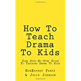 How To Teach Drama To Kids: Your Step-By-Step Guide To Teaching Drama To Kids