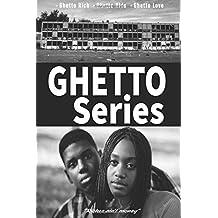 Ghetto Series: Ghetto Rich. Ghetto Kids. Ghetto Love.