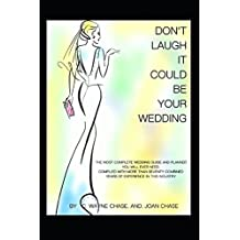 Don't Laugh, it Could be Your Wedding: The Most Complete Wedding Guide and Planner You will Ever Need.  Compiled With Over Seventy Years of Combined Experience.