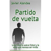 Partido de vuelta: Una historia sobre fútbol y la vida que merece ser vivida (Spanish Edition)
