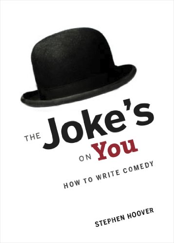 The Jokes On You: How to Write Comedy