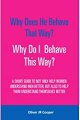 Why Does He Behave That Way? Why Do I behave This Way?: A short guide to not only help women understand men better, but also to help them understand themselves better Paperback