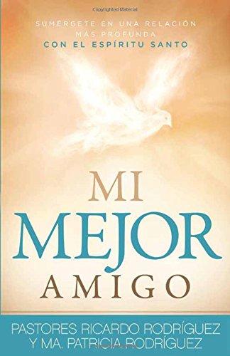 Mi Mejor amigo: Sumergete en una relacion mas profunda con el Espiritu Santo (Spanish Edition) [Ricardo Rodriguez] (Tapa Blanda)