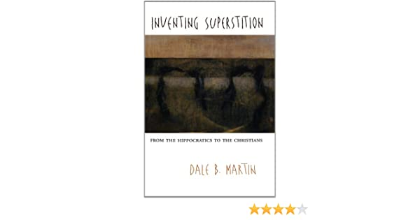 Inventing Superstition: From the Hippocratics to the Christians