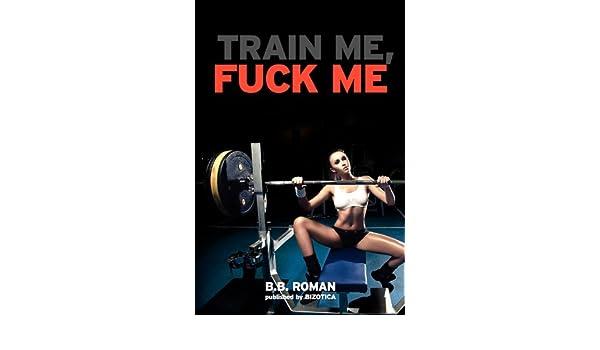 Train Me, Fuck Me (Hot Gym Erotica)