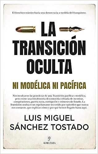 La Transición oculta de LUIS MIGUEL SÁNCHEZ TOSTADO
