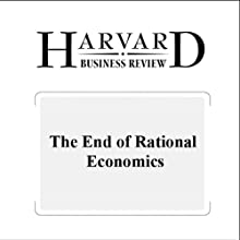 The End of Rational Economics (Harvard Business Review) Periodical by Dan Ariely Narrated by Todd Mundt