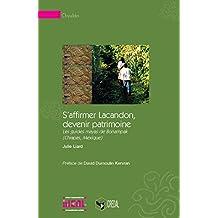 S'affirmer Lacandon, devenir patrimoine: Les guides mayas de Bonampak (Chiapas, Mexique) (Chrysalides)