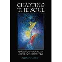 Charting the Soul: Astrology, Characterology and the Human Energy Field