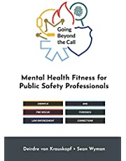 Going Beyond the Call: Mental Health Fitness for Public Safety Professionals