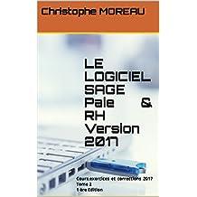 LE LOGICIEL SAGE Paie  & RH   Version 2017: Cours,exercices et corrections 2017  Tome 2   1 ère Edition (French Edition)