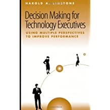 Decision-Making For Technology Executives Using Multiple Perspectives to Improve Performance
