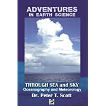 Through Sea and Sky: Oceanography and Meteorology (Adventures in Earth Science Book 7)