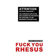 FUCK YOU RHESUS (French Edition)