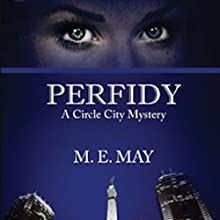 Perfidy: Circle City Mystery Series, Book 1 Audiobook by M.E. May Narrated by Kendra Lords