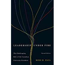 Leadership Under Fire, Second Edition: The Challenging Role of the Canadian University President