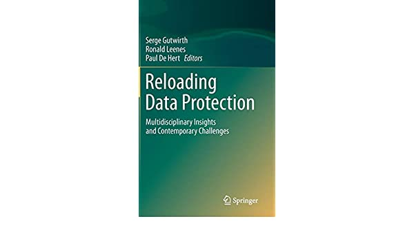 Reloading Data Protection: Multidisciplinary Insights and Contemporary Challenges