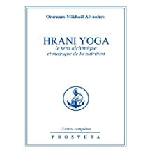 Hrani Yoga: Le sens alchimique et magique de la nutrition (Oeuvres complètes / Omraam Mikhaël Aïvanhov)