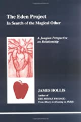 The Eden Project: In Search of the Magical Other (Studies in Jungian Psychology By Jungian Analysis, 79) Paperback