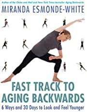 Fast Track to Aging Backwards: 6 Ways and 30 Days to Look and Feel Younger