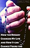 How the Rosary Changed My Life and How It Can