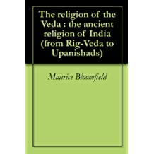 The religion of the Veda : the ancient religion of India (from Rig-Veda to Upanishads)
