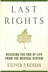 Last Rights: Rescuing the End of Life from the Medical System Kindle Edition