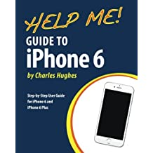 Help Me! Guide to iPhone 6: Step-by-Step User Guide for the iPhone 6 and iPhone 6 Plus