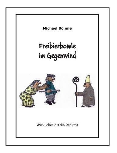 Freibierbowle Im Gegenwind  [Bohme, Michael] (Tapa Blanda)