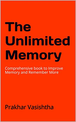 The Inexhaustible Memory: Comprehensive book to Improve Memory and Remember More