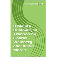 3 Minute Summary of Traction by Gabriel Weinberg and Justin Mares (thimblesofplenty 3 Minute Business Book Summary Series 1)