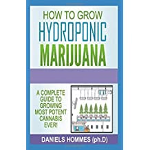 HOW TO GROW HYDROPONIC MARIJUANA: A Complete Guide To Growing Most Potent Cannabis Ever