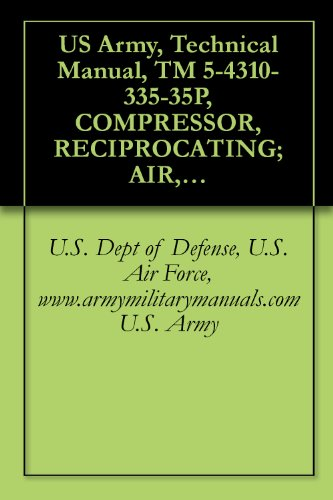 US Army, Technical Manual, TM 5-4310-335-35P, COMPRESSOR, RECIPROCATING; AIR, WHEEL MT 2-WHEEL, PNEUMATIC TIRES, GED, 4 CFM; 3,000 PSI (WALTER KIDDE M ... military manauals, special forces