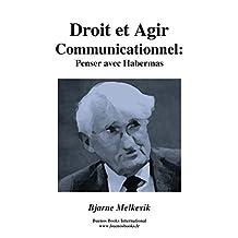 Droit et Agir Communicationnel : Penser avec Habermas (French Edition)