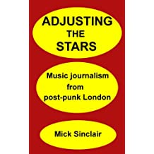 Adjusting The Stars: Music journalism from post-punk London