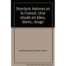 Sherlock Holmes et la France : une étude en bleu, blanc, rouge
