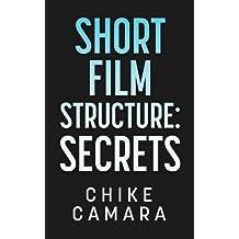 SHORT FILM STRUCTURE SECRETS: Creating Film Festival Ready Short Films