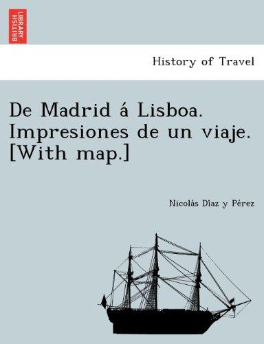 De Madrid á Lisboa. Impresiones de un viaje. [With map.]  [Díaz y Pérez, Nicolás] (Tapa Blanda)