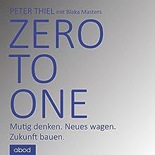 Zero to one: Mutig denken. Neues wagen. Zukunft bauen. Hörbuch von Peter Thiel, Blake Masters Gesprochen von: Matthias Lühn