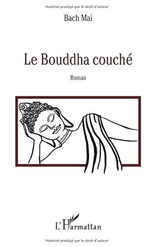 Le Bouddha couche: Roman  [Mai, Bach] (Tapa Blanda)