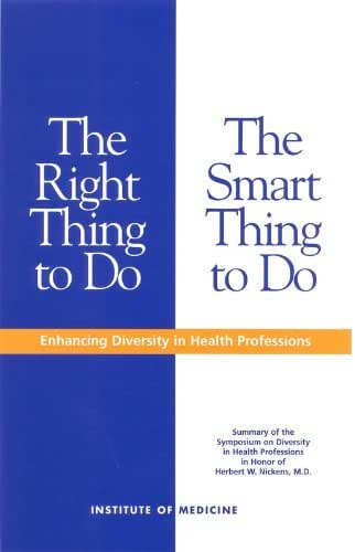The Right Thing to Do, The Smart Thing to Do: Enhancing Diversity in the Health Professions