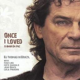 B.J. Thomas - Once I Loved - Amazon.com Music