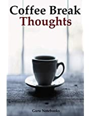 Coffee Break Thoughts: A Notebook to Record Your Thoughts During Coffee Breaks