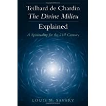 Teilhard de Chardin - The Divine Milieu Explained: A Spirituality for the 21st Century