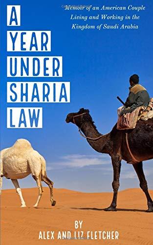 A Year Under Sharia Law Memoir of an American Couple Living and Working in Saudi Arabia [Fletcher, Alex and Liz] (Tapa Blanda)