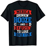 Drinkin Booze And Refusin To Lose TShirt, 4th of July Shirt