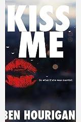 Kiss Me by Ben Hourigan (2015-10-01) Hardcover