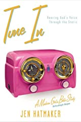 Tune In: Hearing God's Voice Through the Static (A Modern Girl's Bible Study Book 2) Kindle Edition